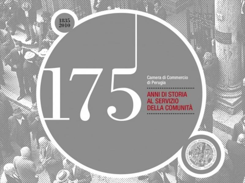 Camera di Commercio di Perugia. 1835-2010 (175 Anni di Storia al Servizio della Comunità)